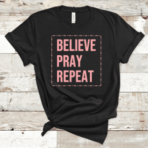 Believe pray repeat screen print transfer black mockup