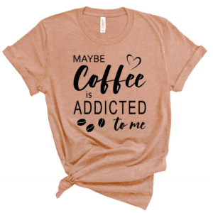 MAYEB COFFEE IS ADDICATED TO ME
