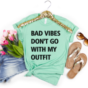 bad vibes dont go with my outfit - heather mint